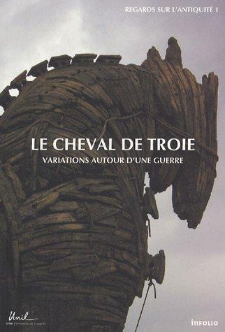 Le Cheval de Troie. Variations autour d'une guerre par Danielle Van mal-maeder