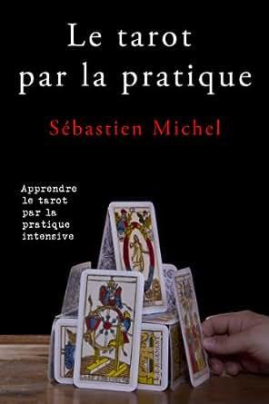 Le tarot par la pratique eBook  Sebastien Michel  Amazon.fr  Amazon ... 3aa5a5fd4d37