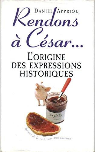 Rendons  Csar : Petit dictionnaire des expressions historiques