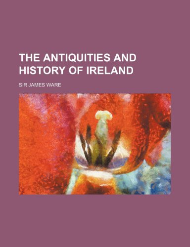 The antiquities and history of Ireland
