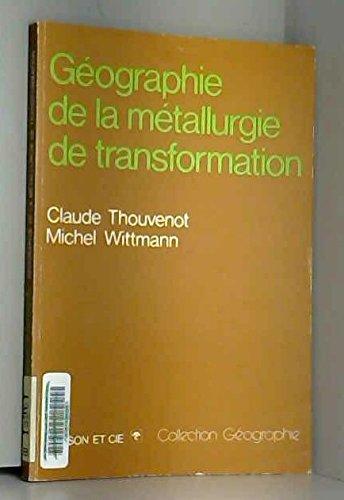 Géographie de la métallurgie de transformation (Collection Géographie) par Claude Thouvenot, Michel Wittmann (Broché)
