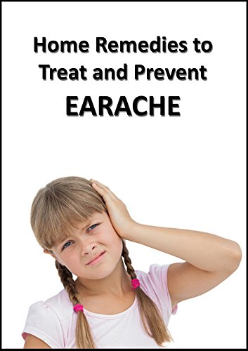 Home Remedies to Treat and Prevent EARACHE (English Edition) -