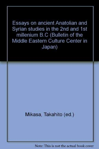 Essays on Ancient Anatolian and Syrian studies in the 2nd and 1st Millennium B. C. (Bulletin of the Middle Eastern Culture Center in Japan, Band 4) -
