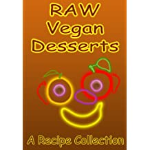Raw Vegan Desserts: A Recipe Collection (English Edition)