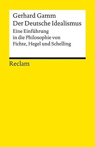 Der Deutsche Idealismus: Eine Einführung in die Philosophie von Fichte, Hegel und Schelling (Reclams Universal-Bibliothek, Band 9655)
