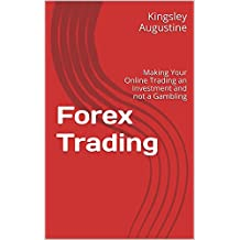 Forex Trading: Making Your Online Trading an Investment and not a Gambling (English Edition)