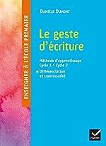 Enseigner à l'école primaire - Le geste d'écriture Ed. 2016 de Danièle Dumont