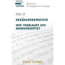 Schreiben - Ein Ratgeber für Anfänger Teil 3: Erzählperspektive / Wie verkaufe ich Manuskripte?