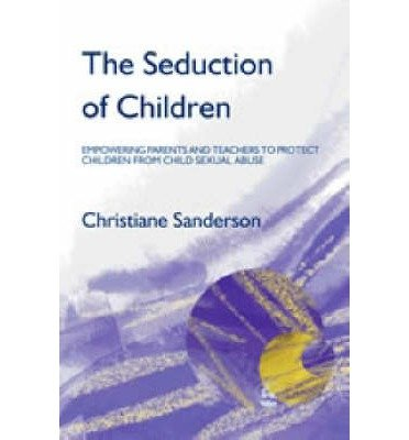 [(The Seduction of Children: Empowering Parents an...