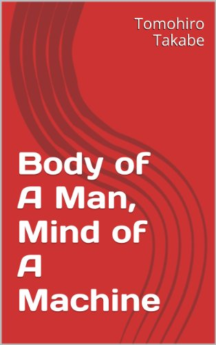 Body of a man mind of a machine ebook takabe tomohiro amazon body of a man mind of a machine by tomohiro takabe fandeluxe Gallery
