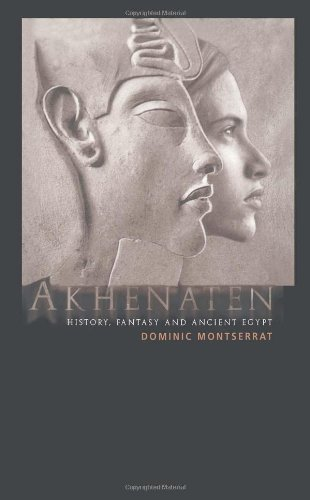 Akhenaten: History, Fantasy and Ancient Egypt 1st edition by Montserrat, Dominic (2000) Hardcover