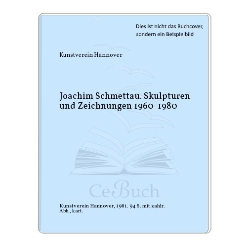 Joachim Schmettau. Skulpturen und Zeichnungen 1960-1980