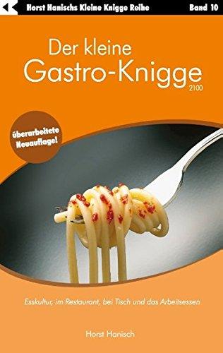 Der kleine Gastro-Knigge 2100: Esskultur, im Restaurant, bei Tisch und das Arbeitsessen