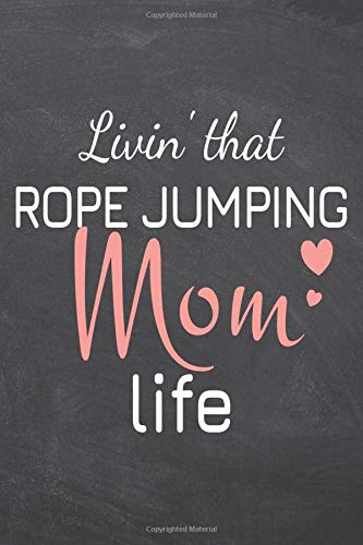 Livin' that Rope Jumping Mom Life: Rope Jumping Notebook, Planner or Journal | Size 6 x 9 | 110 Dot Grid Pages | Office Equipment, Supplies |Funny Rope Jumping Gift Idea for Christmas or Birthday Dot Jumper