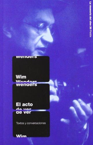 El acto de ver / the Act of Seeing: Textos Y Conversaciones par WIM WENDERS
