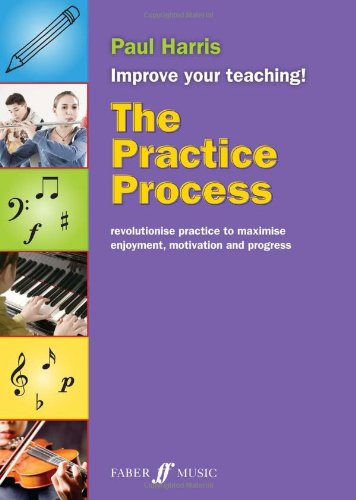The Practice Process (Faber Edition: Improve Your Teaching!)
