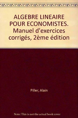ALGEBRE LINEAIRE POUR ECONOMISTES. Manuel d'exercices corrigés, 2ème édition