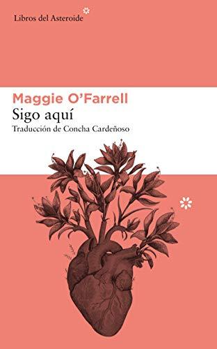 Sigo aquí (Libros del Asteroide nº 213) eBook: OFarrell, Maggie ...
