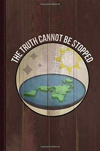 Flat Earth The Truth Cannot Be Stopped Journal Notebook: Blank Lined Ruled For Writing 6x9 120 Pages por Flippin Sweet Books