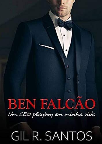 Ben Falcão: Um ceo playboy em minha vida (Portuguese Edition)