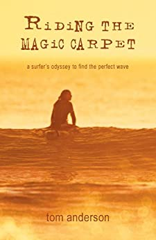 Riding the Magic Carpet: A Surfer's Odyssey in Search of the Perfect Wave (English Edition)