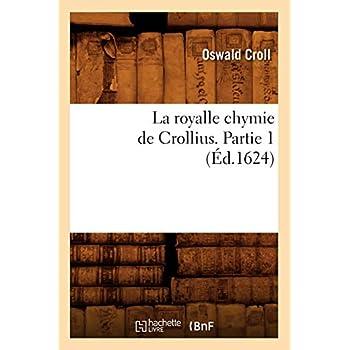 La royalle chymie de Crollius. Partie 1 (Éd.1624)