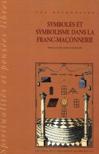 Symboles et symbolisme dans la franc-maonnnerie Tome 1 : Histoire et historiographie