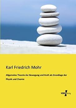 Allgemeine Theorie der Bewegung und Kraft als Grundlage der Physik und Chemie von [Mohr, Karl]