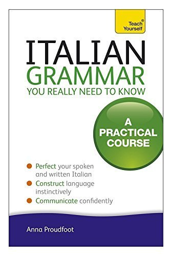 Italian Grammar You Really Need To Know: A Practical Course (Teach Yourself) by Anna Proudfoot (2010-05-28)