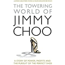 The Towering World of Jimmy Choo: A Story of Power, Profits and the Pursuit of the Perfect Shoe