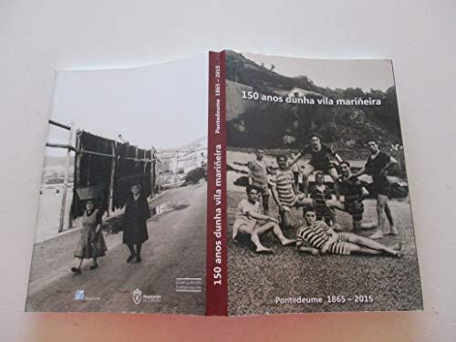150 ANOS DUNHA VILA MARIÑEIRA: PONTEDEUME 1865-2015 por CONCELLO DE PONTEDEUME