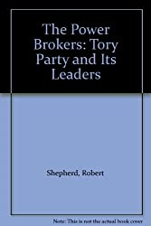 The Power Brokers: Tory Party and Its Leaders