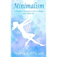 Minimalism: Practical Strategies to Live a Happy and Simple Life (English Edition)