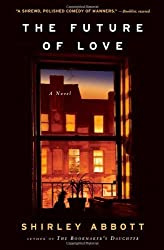 The Future of Love: A Novel by Abbott, Shirley (2008) Hardcover