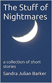 The Stuff of Nightmares: a collection of short stories by [Barker, Sandra Julian]