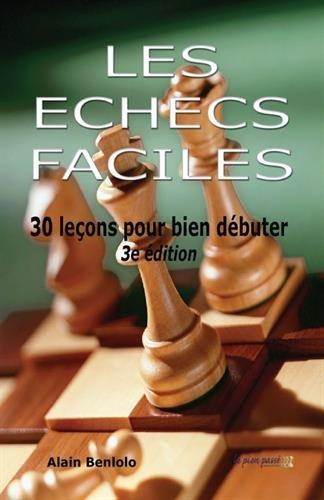 Les échecs faciles: 30 leçons pour bien débuter par Alain Benlolo