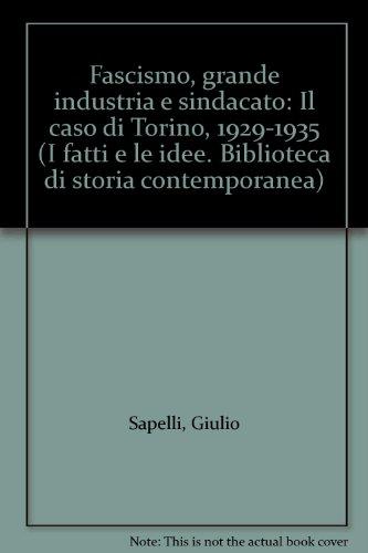Fascismo, grande industria e sindacato: Il caso di Torino, 1929-1935 (I fatti e le idee. Biblioteca di storia contemporanea)