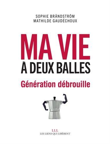 Ma vie à deux balles : Génération débrouille par Mathilde Gaudechoux