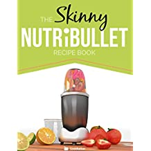 The Skinny NUTRiBULLET Recipe Book: 80+  Delicious & Nutritious Healthy Smoothie Recipes. Burn Fat,  Lose Weight and Feel Great! (English Edition)
