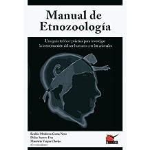 Manual de Etnozoología. Una guía teórico-práctica para investigar la interconexión del ser humano con los animales