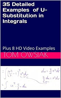 35 Detailed Examples of U-Substitution in Integrals: Plus 8 HD Video Examples (Calculus Master Class Book 1) (English Edition) von [O, T]