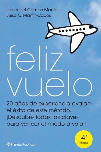 Feliz vuelo: Cómo perder el miedo a volar (Manuales Practicos (planeta)) por Javier del Campo Martín