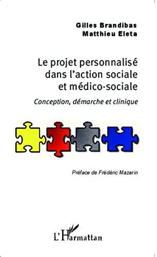 Le projet personnalisé dans l'action sociale et médico-sociale: Conception, démarche et clinique