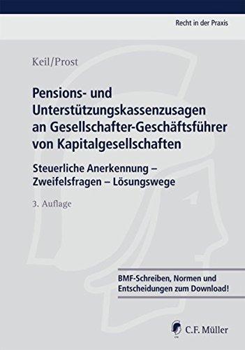 Pensions- und Unterstützungskassenzusagen an Gesellschafter-Geschäftsführer von Kapitalgesellschaften: Steuerliche Anerkennung - Zweifelsfragen - Lösungswege (Recht in der Praxis)