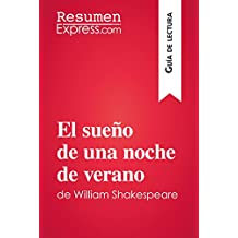 El sueño de una noche de verano de William Shakespeare (Guía de lectura): Resumen y análisis completo (Spanish Edition)