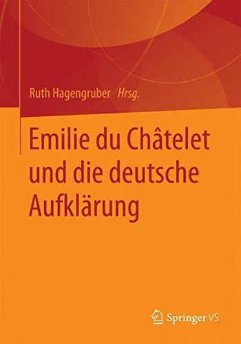 Emilie Du Châtelet und die deutsche Aufklärung (Frauen in Philosophie und Wissenschaft. Women Philosophers and Scientists)