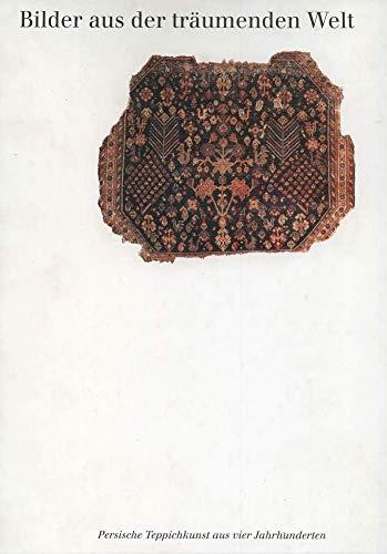Bilder aus der träumenden Welt. Persische Teppichkunst aus 4 Jahrhunderten