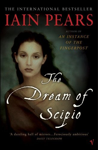 The Dream Of Scipio by Iain Pears (2003-04-03)
