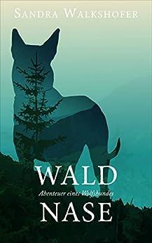 Waldnase: Abenteuer eines Wolfshundes von [Walkshofer, Sandra]