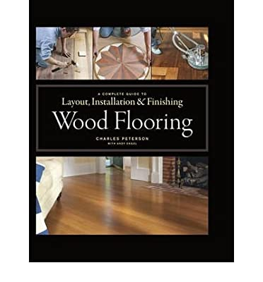 [( Wood Flooring: A Complete Guide to Layout, Installation & Finishing - IPS By Peterson, Charles ( Author ) Hardcover Feb - 2010)] Hardcover produced by Taunton Press Feb - 2010 - quick delivery from UK.